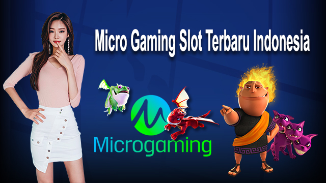 Micro Gaming Slot Terbaru Indonesia
